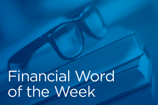 Financial Word of the Week